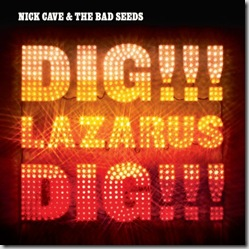 Nick Cave & The Bad Seeds – Dig!!!! Lazarus, Dig!!!!